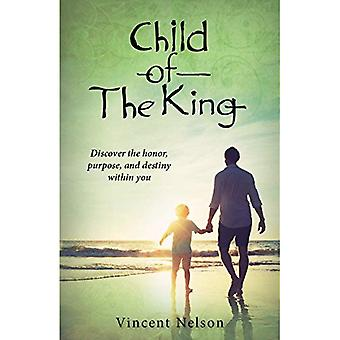 Child of the King: Discover the Honor, Purpose, and Destiny Already Within