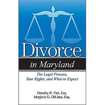 Divorce in Maryland: The Legal Process, Your Rights,� and What to Expect (Divorce in)