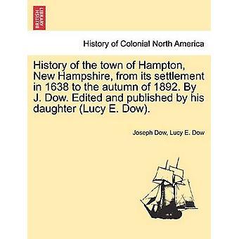 Storia del città di Hampton, New Hampshire dal suo insediamento nel 1638 nell'autunno del 1892. Da J. Dow. Curato ed edito da sua figlia Lucy E. Dow. Vol. II da Dow & Joseph