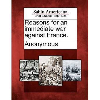 Gründe für eine sofortige Krieg gegen Frankreich. von Anonymous
