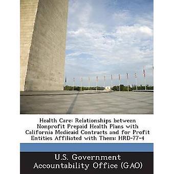 Health Care Beziehungen zwischen Non-Profit-Prepaid-Gesundheit plant mit California Medicaid Verträgen und für Profit Entitäten Affili durch U.s. Government Accountability Office