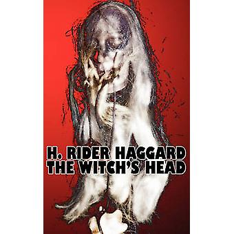 The Witchs Head by H. Rider Haggard Fiction Fantasy Historical Action  Adventure Fairy Tales Folk Tales Legends  Mythology by Haggard & H. Rider