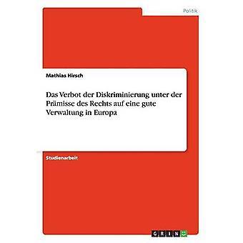 Das Verbot der Diskriminierung unter der Prmisse des Rechts auf eine gute Verwaltung i Europa av Hirsch & Mathias