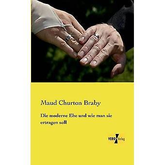 Die moderne Ehe und wie man sie ertragen soll von Braby & Maud Churton