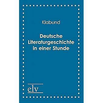 Deutsche Literaturgeschichte in einer Stunde by Klabund