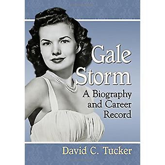 Gale Storm - A Biography and Career Record by Gale Storm - A Biography
