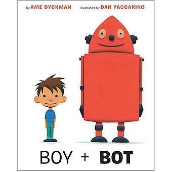 Boy + Bot by Ame Dyckman - Dan Yaccarino - 9780375867569 Book