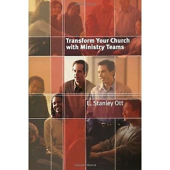 Transform Your Church with Ministry Teams by E. Stanley Ott - 9780802