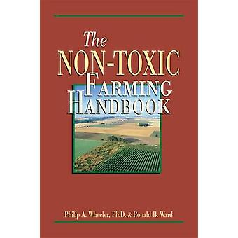The Non-Toxic Farming Handbook by Philip A. Wheeler - 9780911311563 B