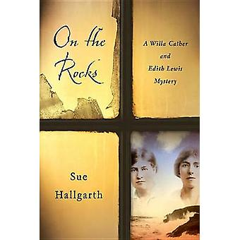 On the Rocks - A Willa Cather and Edith Lewis Mystery by Sue Hallgarth