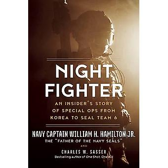 Night Fighter - An Insider's Story of Special Ops from Korea to Seal T