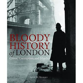 Bloody History of London by John D. Wright - 9781782744962 Book