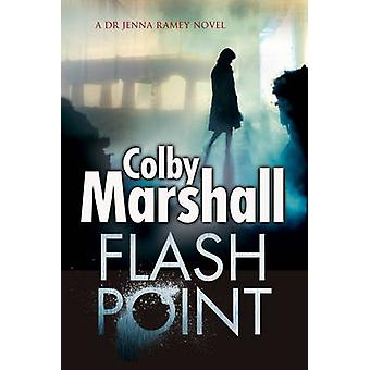 Flash Point - A Psychological Thriller by Colby Marshall - 97818475173