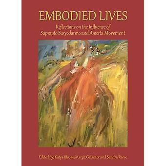 Embodied Lives - Reflections on the Influence of Suprapto Suryodarmo a