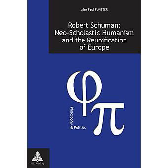 Robert Schuman - Neo-Scholastic Humanism and the Reunification of Euro