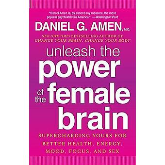 Unleash the Power of the Female Brain - Supercharging Yours for Better