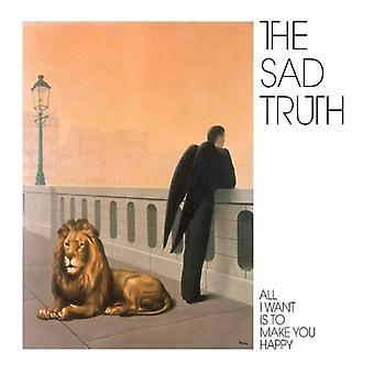 Sad Truth - All I Want Is to Make You Happy [CD] USA import