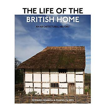 The Life of the British Home - An Architectural History by Edward Deni