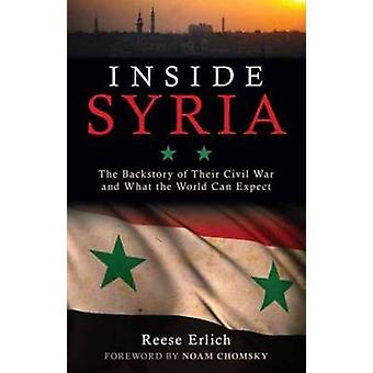 Inside Syria  The Backstory of Their Civil War and What the World Can Expect by Reese Erlich