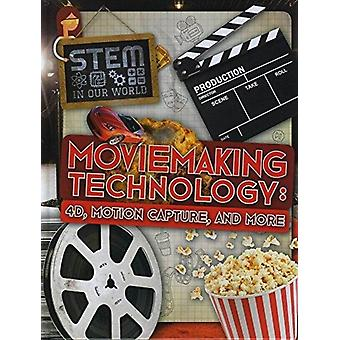 Moviemaking Technology 4D Motion Capture and More by John Wood