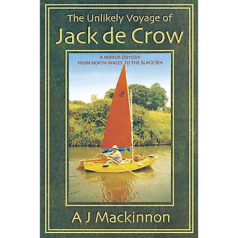The Unlikely Voyage of Jack de Crow A Mirror Odyssey from North Wales to the Black Sea by MacKinnon & A. J.