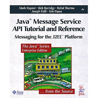 Java Message Service API Tutorial and Reference Messaging for the J2ee Platform by Hapner & Mark