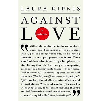 Against Love  A Polemic by Laura Kipnis