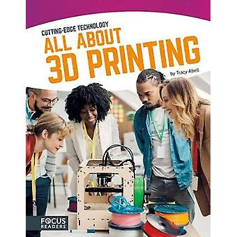 Cutting Edge Technology All About 3D Printing by Abell & Tracy