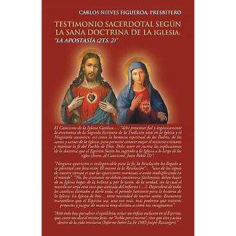 Testimonio Sacerdotal Segn La Sana Doctrina De La Iglesia. La Apostasa 2Ts. 2 by Figueroa & Padre Carlos Nieves