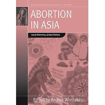 Abortion in Asia Local Dilemmas Global Politics by Whittaker & Andrea