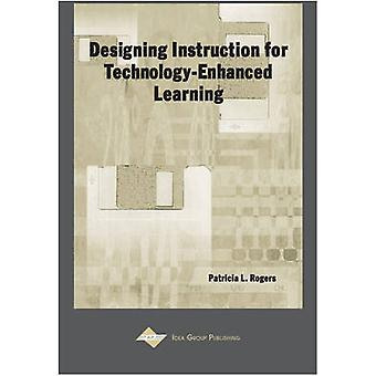 Designing Instruction for TechnologyEnhanced Learning by Rogers & Patricia L.