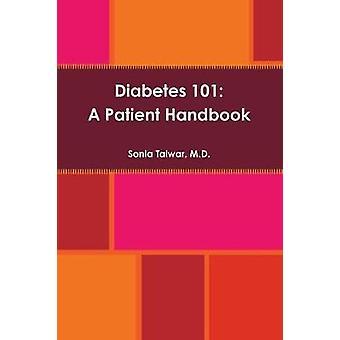 Diabetes 101 A Patient Handbook by Talwar & M.D. & Sonia