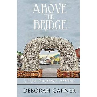 Above the Bridge by Garner & Deborah