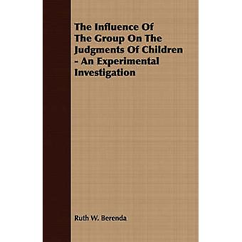 The Influence Of The Group On The Judgments Of Children  An Experimental Investigation by Berenda & Ruth W.
