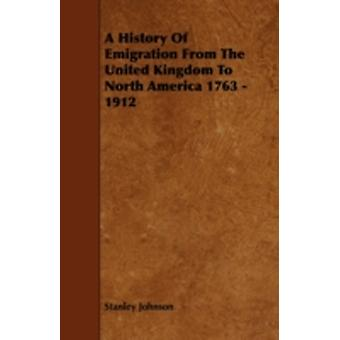 A History of Emigration from the United Kingdom to North America 1763  1912 by Johnson & Stanley