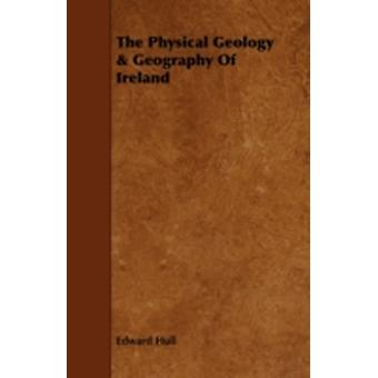 The Physical Geology  Geography of Ireland by Hull & Edward