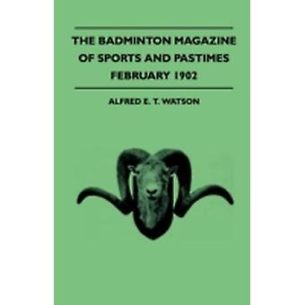 The Badminton Magazine of Sports and Pastimes  February 1902  Containing Chapters On A Winter In Sweden Trouting In Devon Hind Shooting and Winter Bicycling by Watson & Alfred E. T.