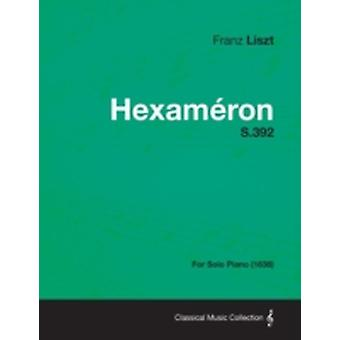 Hexameron S.392  For Solo Piano 1838 by Liszt & Franz