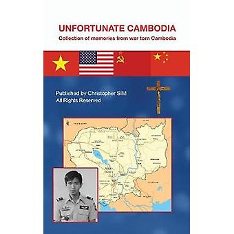 Unfortunate Cambodia Collection of Memories from War Torn Cambodia by Sim & Christopher