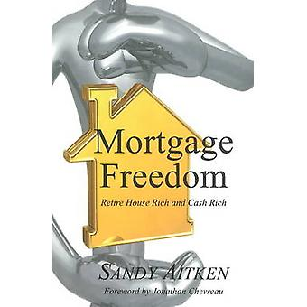 Mortgage Freedom Retire House Rich and Cash Rich by Aitken & Alexander