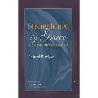 Strengthened by Grace A Systematic Theology Handbook by Wager & Richard E