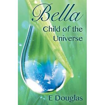 Bella Child of the Universe by Douglas & E