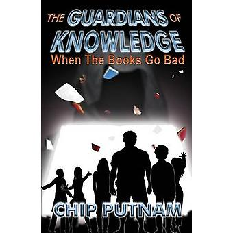 The Guardians of Knowledge When the Books Go Bad by Putnam & Chip