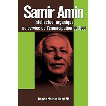 Samir Amin. Intellectuel Organique Au Service de LEmancipation Du Sud by Demb L. & Demba Moussa