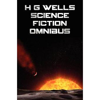 H G Wells Science Fiction Omnibus Unabridged the Time Machine the War of the Worlds the Shape of Things to Come the Invisible Man the Island of by Wells & H. G.