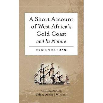 A Short Account of West Africas Gold Coast and Its Nature by Tilleman & Erick