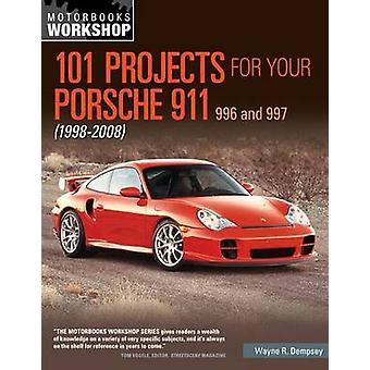 101 Projects for Your Porsche 911 996 and 997 19982008 by Wayne R Dempsey