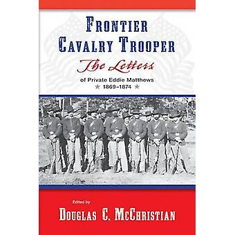 Frontier Cavalry Trooper - The Letters of Private Eddie Matthews - 186