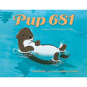 Pup 681 - A Sea Otter Rescue Story by Jean Reidy - 9781250114501 Book
