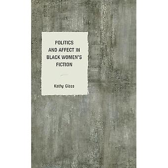 Politics and Affect in Black Women-apos;s Fiction par Kathy Glass - 9781498